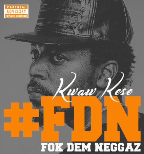 New Jam from Kwaw Kese called 'Fok Dem Neggaz'
