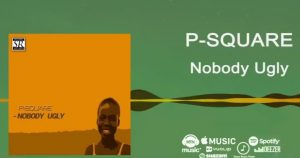 Visuals: P-Square – Nobody Ugly