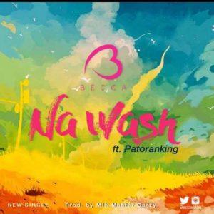 Lyrics: Becca – Na Wash ft. Patoranking