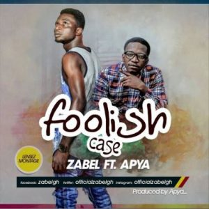 "Zabel ft. Apya drops ""Foolish Case"""