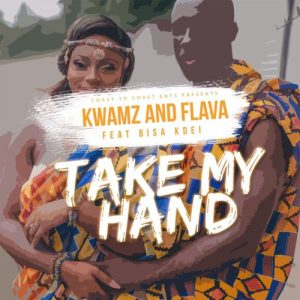 Kwamz And Flava – Take My Hand ft Bisa Kdei