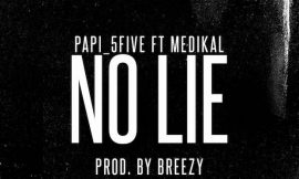Papi (5Five) – No Lie ft. Medikal