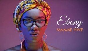 Ebony goes 'crazy' over 1m views for 'Maame Hwe' video  