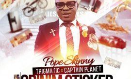 Pope Skinny – Obinim Sticker ft. Trigmatic x Captain Planet