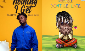 Adom FM Music Chart (Week 15): Fameye's 'Nothing I get', Kofi Mole's 'Don't be late' on the rise