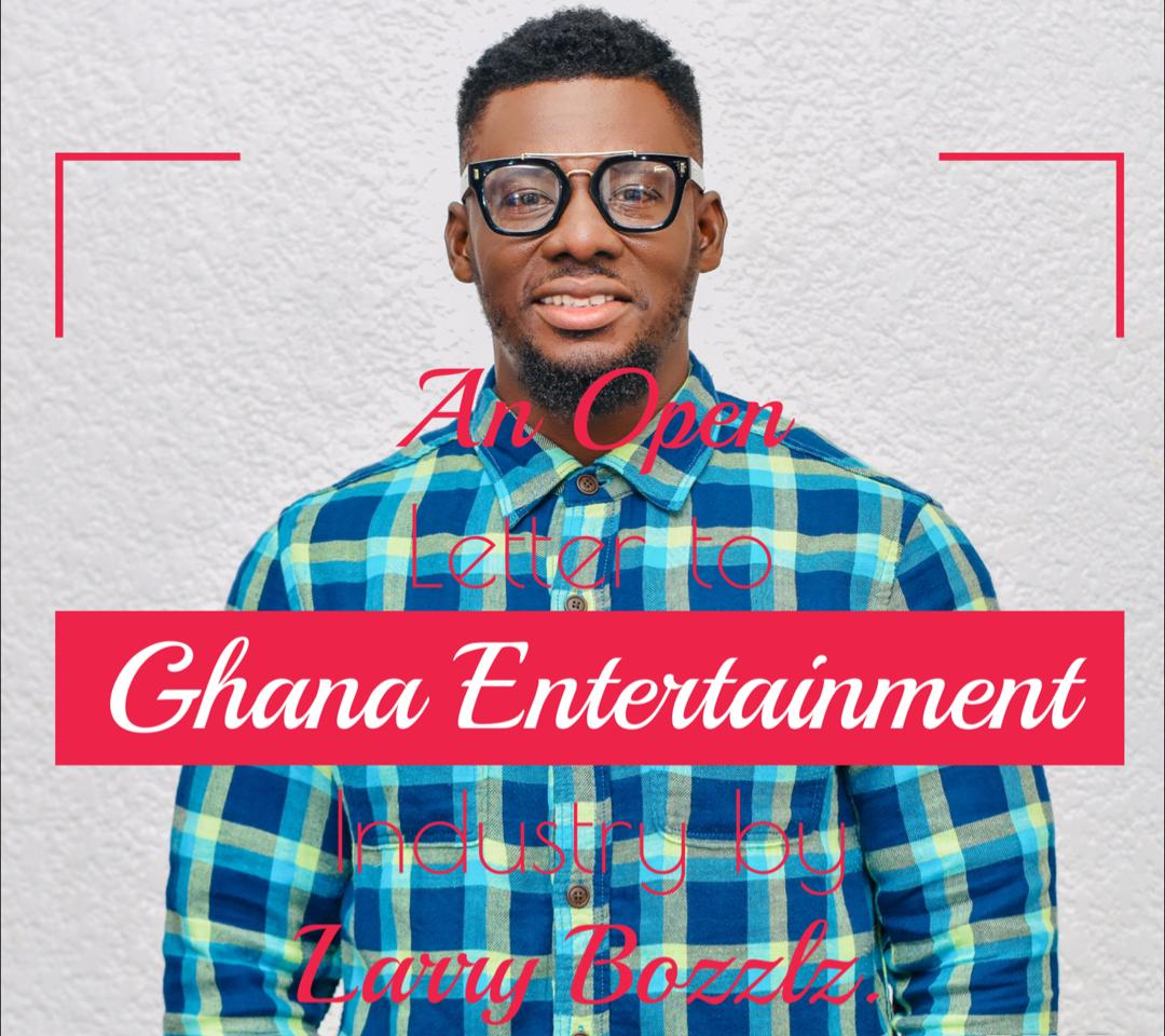 An open letter to the Ghana entertainment industry – Larry Bozzlz Writes